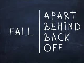 Fall apart, Fall behind, Fall back, Fall off.