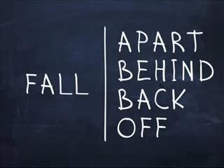 Fall apart, Fall behind, Fall back, Fall off.