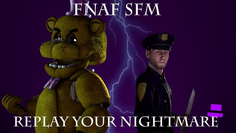 (FNAF SFM Replay Your Nightmare By Tryhardninja)