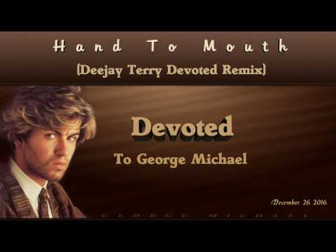 George Michael - Hand To Mouth (Deejay Terry Devoted Remix)