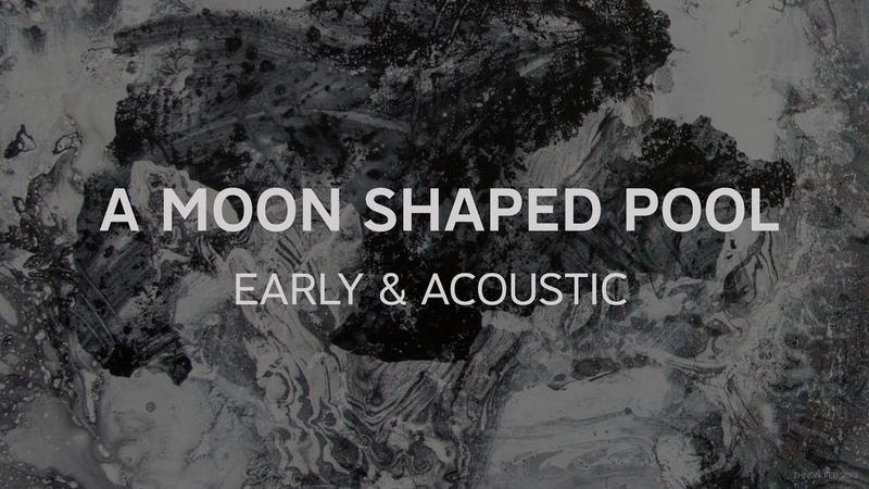 Radiohead A Moon Shaped Pool Early Acoustic