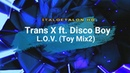 Trans X ft. Disco Boy - L.O.V. (Toy Mix2)