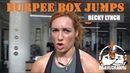 Becky Lynch Burpee Box Jumps (I HATE THESE!)