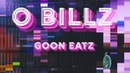 O Billz GOON EATZ Official Video