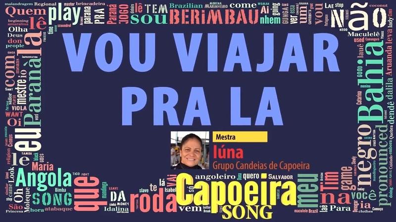 Mestra Iúna Candeias de Capoeira Vou viajar pra la