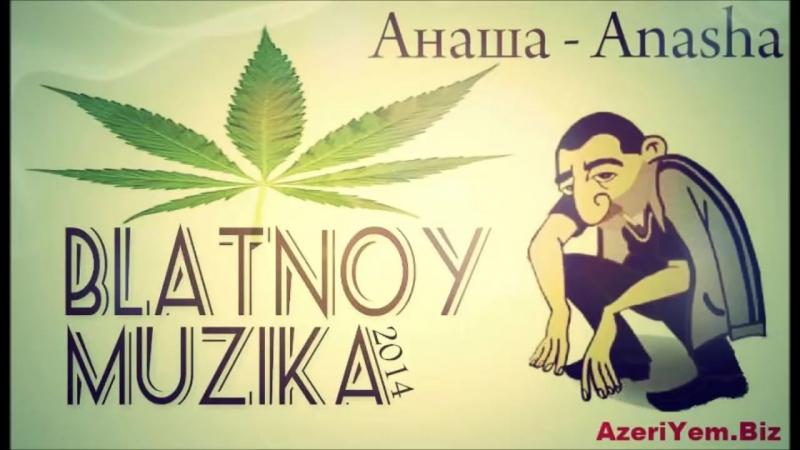BLATNOY MUZIKA - Anasha - Анаша - 2016 Azeri_HD.mp4