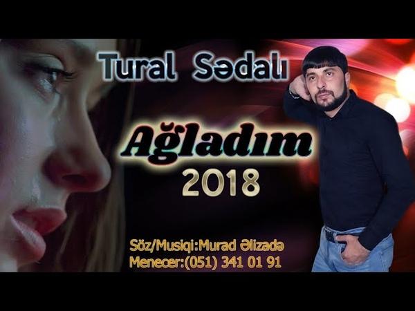 Tural Sedali - Agladim 2018 (Dinleyin Cox Super Mahnidi)