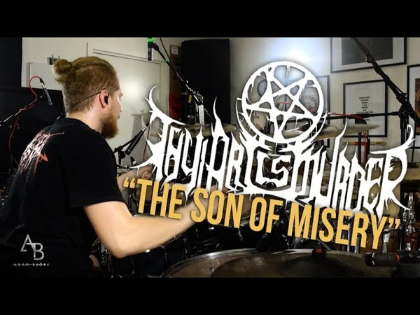 Thy Art Is Murder - The Son Of Misery - Drum Cover