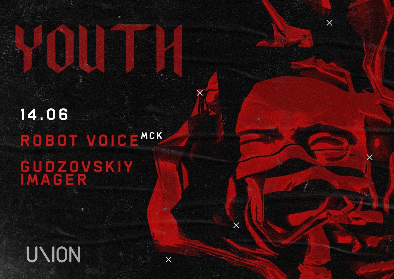 Афиша Екатеринбург 14.06 YOUTH w/ ROBOT VOICE (МСК) UNION