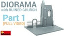 FULL video Diorama with Ruined Church Construction tutorial MiniArt 1 35