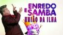 ENREDO E SAMBA 2019: UNIÃO DA ILHA DO GOVERNADOR