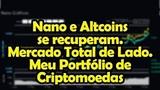 Nano e Altcoins se Recuperam - Mercado Total de Lado - Meu Portfólio