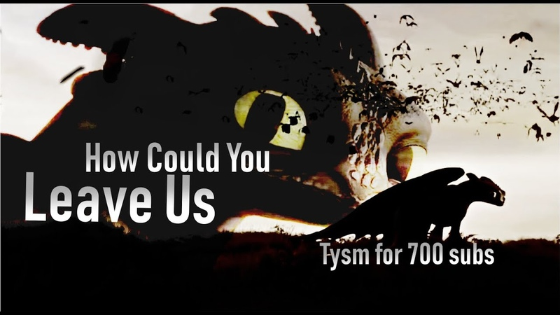 HTTYD 3 || How Could You Leave Us || Mini Edit ||