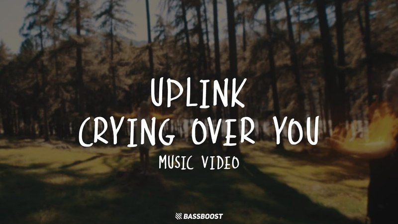 Uplink - Crying Over You [Music Video] [Bass Boosted]