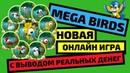 MEGA BIRDS   Новая онлайн игра с выводом реальных денег, которая РЕАЛЬНО платит