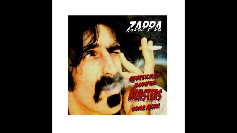 Frank Zappa Genetically Modified Monsters Some More