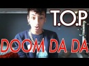 T.O.P - DOOM DADA M/V REACTION [MrToddbboT]