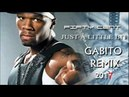 50 Cent Just a lit bit Gabito Deep Remix 2017