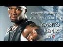 50 Cent Just a lit bit Gabito Deep Remix 2017