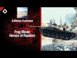 Heroes of Random - Frag Movie от A3Motion Production [World of Tanks] [wot-vod.ru]
