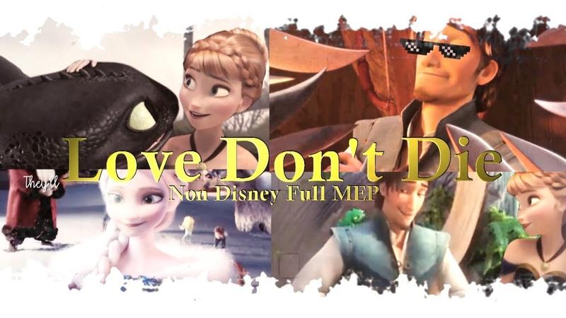 Non Disney Full MEP || Love Don't Die