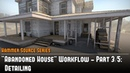 Hammer Source CS:GO SDK Abandoned House Workflow (3/5) - Detailing Tutorial
