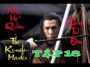 Chung Tử Đơn Anh Hùng Hồng Hy Quan Tập 18 The Kungfu Master Donnie Yen 2014