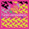 FEEL BRAZIL: Afro-Dependência • Афро-Зависимость