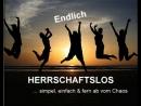 HERRSCHAFTSLOS … simpel einfach fern ab vom Chaos