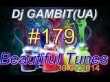 Dj GAMBIT(UA) - Beautiful Tunes #179 (July 2014 Radio)[30.07.2014]