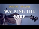 Imagine Dragons - Walking The Wire for violin and piano COVER