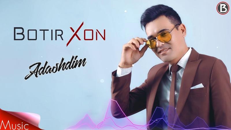 Botir Xon Adashdim Music Version