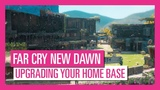 Far Cry New Dawn How To Upgrade Your Home Base