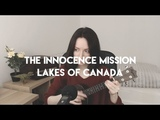 The Innocence Mission The Lakes of Canada Cover