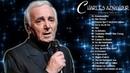Charles Aznavour Ses plus belles chansons Charles Aznavour Greatest Hits Aznavour Playlist