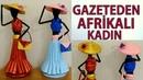 EN GÜZEL GERİ DÖNÜŞÜM! Gazeteden Afrikalı Kadın Yapımı 2 - DIY African Doll From Newspaper