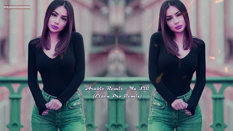 Arabic Remix - Ya LiLi (ELSEN PRO EDİT) 2018