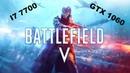 Battlefield V   ultra-low setting   i7 7700   GTX 1060 6GB STRIX   16GB RAM