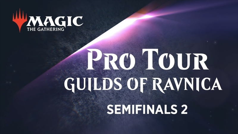 Pro Tour Guilds of Ravnica Semifinals 2