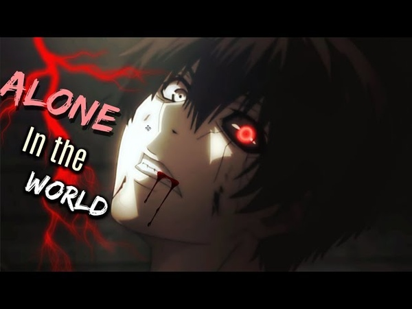 Tokyo Ghoul「AMV」Kaneki Ken Tribute Alone The World Beyond ᴴᴰ