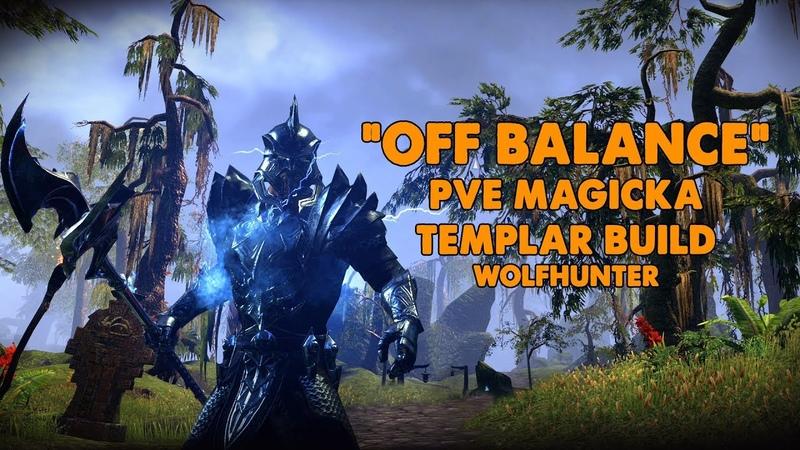 ESO - Off Balance - Magicka Templar PVE Build - (Wolfhunter)