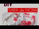 DIY: TIARA DE NOIVA / WEDDING TIARAS