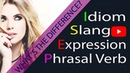 Idiom Slang Expression and Phrasal Verb What is the Difference 2018