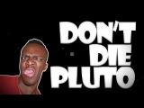 KSIOlajidebt Plays   Don't Die Pluto