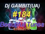 Dj GAMBIT(UA) - Beautiful Tunes #184 (September 2014 Radio)[03.09.2014]