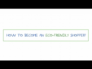 How to become an Eco-friendly shopper?