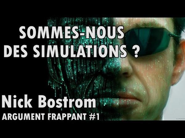 SOMMES NOUS DES SIMULATIONS L'argument de la simulation de Nick Bostrom Argument frappant 1