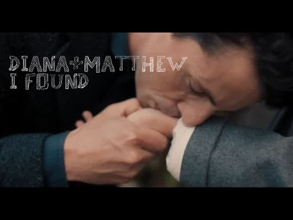 DianaMatthew - I Found (1x02) A Discovery of Witches