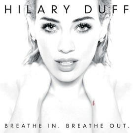 Hilary Duff альбом Breathe In. Breathe Out. (Deluxe Version)
