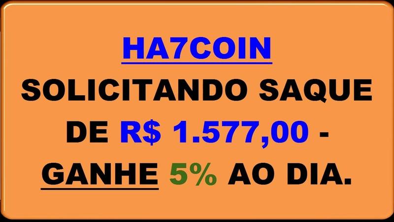 HA7COIN Solicitando SAQUE de R$ 1.577 00 e Ganhe 5% ao Dia